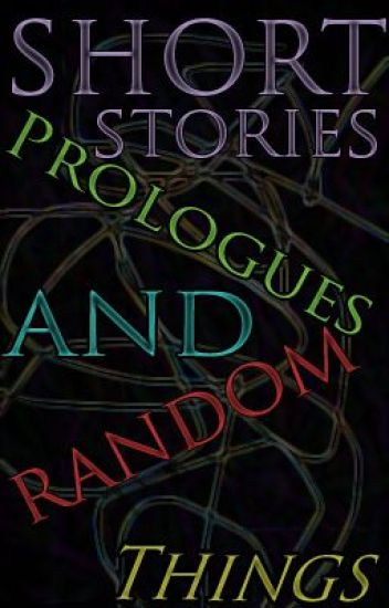 Short Stories, Prologues & Random things