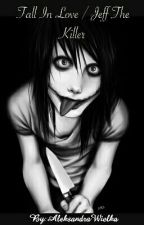 Fall In Love/Jeff The Killer by AleksandraWielka