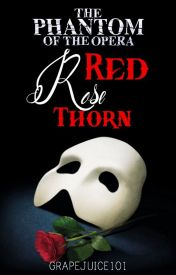 Red Rose Thorn (Phantom Of The Opera) by GrapeJuice1011