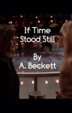 If Time Stood Still by writergirl47_