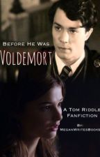 Before He Was Voldemort (A Tom Riddle Fanfiction) by MeganWritesBooks