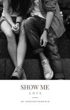 Show Me Love by DarkMarkedByMalfoy