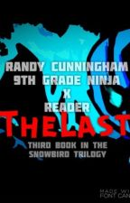 Randy Cunningham: 9th Grade Ninja xReader/Fangirl: The Last by Sonic0954