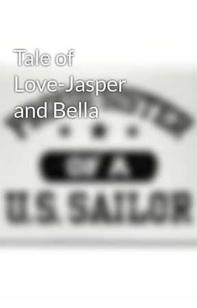Tale of Love-Jasper and Bella - Sexy Jasper Time - Wattpad