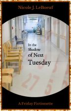 In the Shadow of Next Tuesday by NicoleJLeBoeuf
