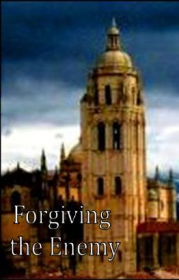 Forgiving the Enemy