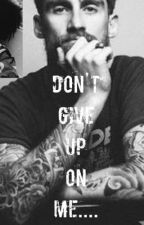 Don't Give Up On ME... by musicislife55