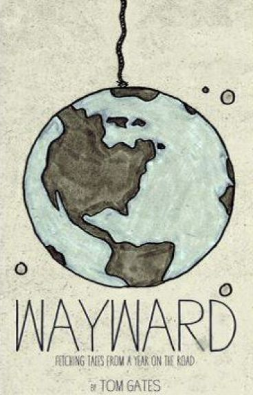 Wayward: Fetching Tales from a Year on the Road by Waywardlife