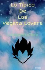 Típico De Las Vegeta Lovers (Wattys2016) by LaSaiyanEnLaTierra