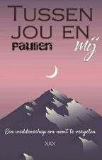 Tussen jou en mij (#Wattys2016) by PaulienWrites