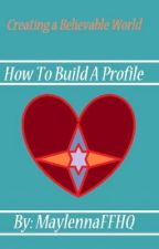 How To Build A Profile by MaylennaFanFictionHQ
