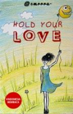 Hold Your Love [Completed] by cmrrra-