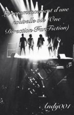 Le commencement d'une nouvelle vie (One Direction FanFiction) by Andy001