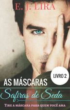 AS MÁSCARAS (livro 2) - Safiras De Seda by evennyjoyce_