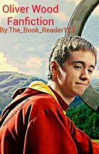 Oliver Wood Fanfiction by The_Book_Reader123