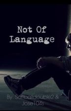 Not Of Language by jose104s