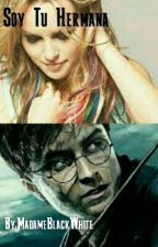 Soy Tu Hermana (Harry Potter) by MadameBlackWhite