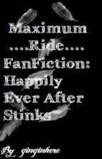MAXIMUM RIDE (FAN FICTION): Happily Ever After Stinks by itzgingin