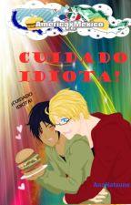 Cuidado Idiota! (UsaMex Fanfiction) by Jezeel-Tetsuya