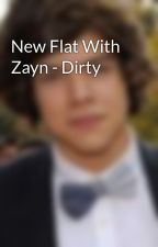 New Flat With Zayn - Dirty by ILOVEHARRYEDSTYLES