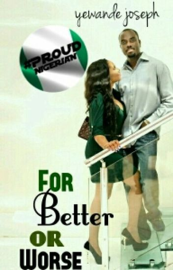 For Better or Worse √ #ProjectNigeria #Wattys2016