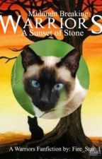 Warriors: A Sunset of Stone [MIDNIGHT BREAKING BOOK 1] Warriors Fanfic by Fire_Star_1