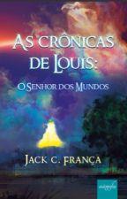 As Crônicas de Louis - O Senhor dos Mundos (livro 1) by JackCFranca