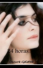 24 HORAS... by OscuraGalatea