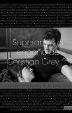 Superando el engaño de Christian Greyªº. by Maria_HamiltonGrey