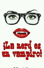 ¡La Nerd Es Un Vampiro! ( Jos & ___ ) by xcxnelx_girlx