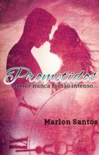 PROMETIDOS (Concluída) by _MarlonSantos_