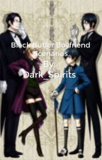 Black butler boyfriend scenarios by Dark_Spirits