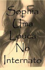 Sophia Uma Louca No Internato by AnaPandinhaS2