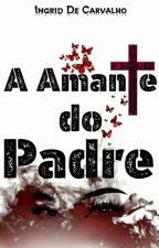 A Amante do Padre( Reescrevendo) by IngridDECarvalho