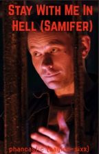 Stay With Me In Hell (Samifer) by kaylee-sixx