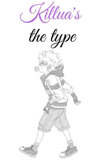 Killua's The Type...