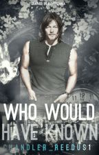 Who Would Have Known (Daryl Dixon) by Chandler_Reedus1