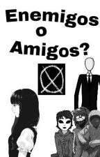 Enemigos O Amigos? (Creepypasta) by CaritoGamerPro
