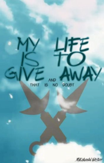 My Life Is To Give Away (Naruto)
