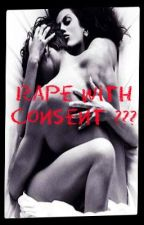 Rape with consent? (one shot) by LoveseekerNielie