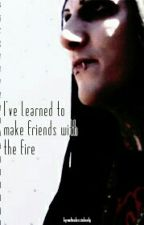 I've Learned to Make Friends with the Fire (Chris Motionless) by xoliolioxenfreex