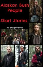Alaskan Bush People - Short Stories by TravyBearNLT