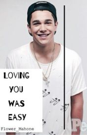 Loving You Was Easy♡(AustinMahone Fan-Fiction) UNDER CONSTRUCTION! by flower_mahone