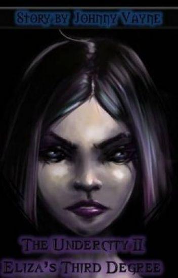 Undercity II Cybernetic Crises: Eliza's Third Degree