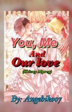You And Me And Our Love (Shizaya Mpreg) by Angehiko07
