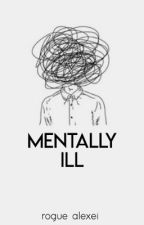 mentally ill by blizzardinsummer