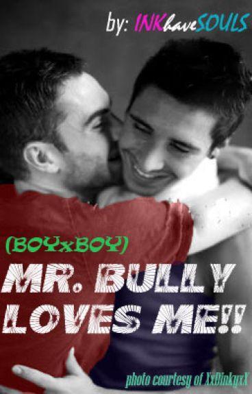 Mr. Bully Loves Me!!