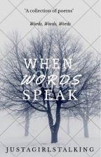 When words speak (Poems) by JustAGirlStalking