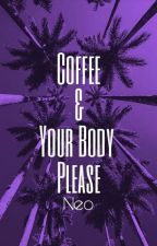 Coffee And Your Body Please by _BornToVIXX_