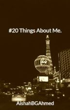 #20 Things About Me. by AishahBGAhmed